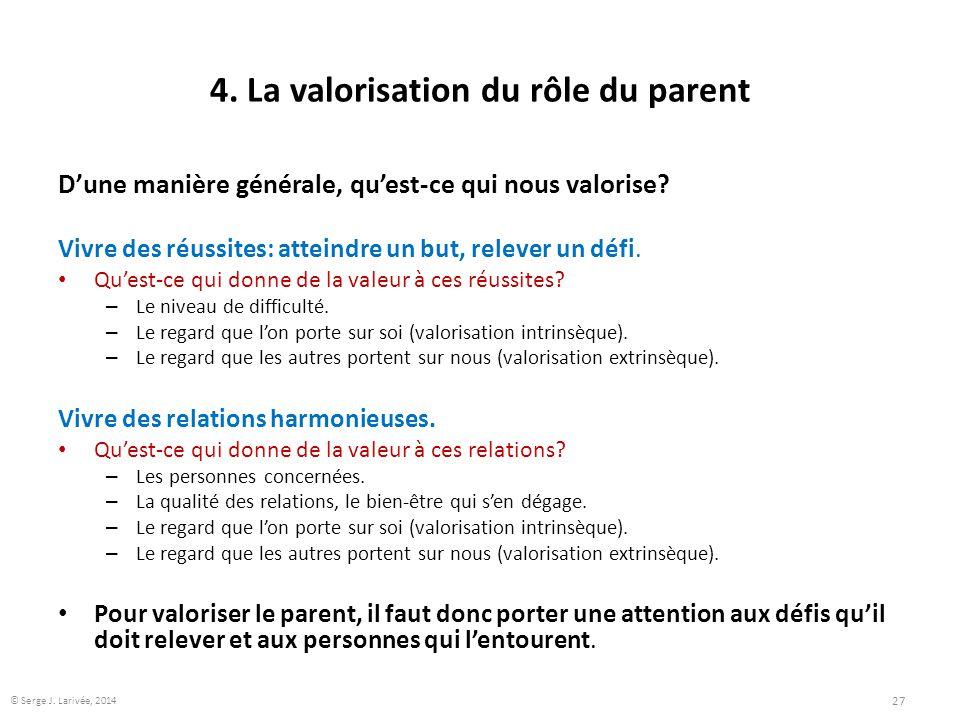 4. La valorisation du rôle du parent D'une manière générale, qu'est-ce qui nous valorise? Vivre des réussites: atteindre un but, relever un défi. Qu'e