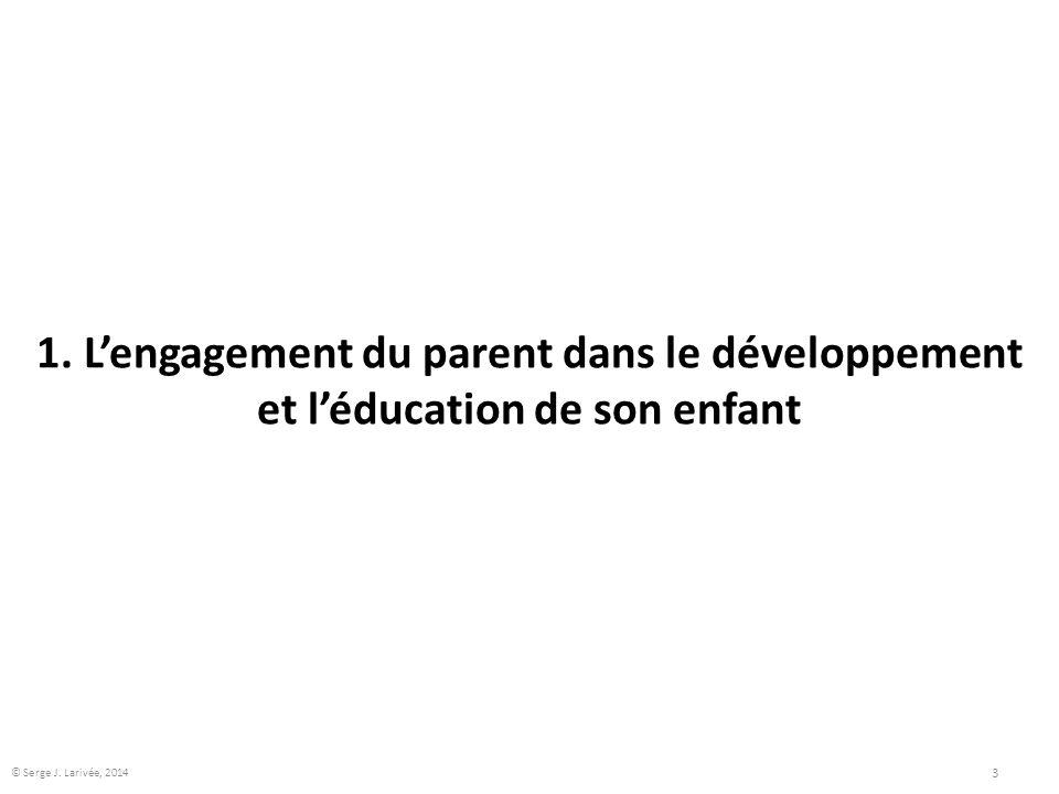 1. L'engagement du parent dans le développement et l'éducation de son enfant 3 © Serge J. Larivée, 2014
