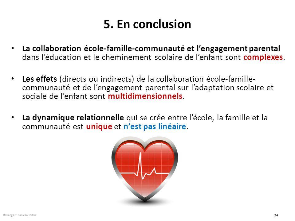 34 5. En conclusion La collaboration école-famille-communauté et l'engagement parental dans l'éducation et le cheminement scolaire de l'enfant sont co