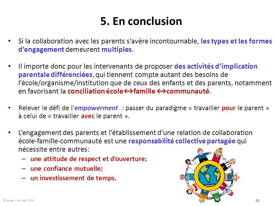 35 5. En conclusion Si la collaboration avec les parents s'avère incontournable, les types et les formes d'engagement demeurent multiples. Il importe