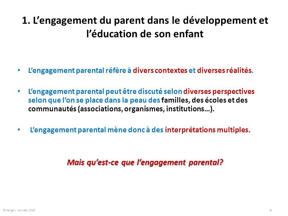 1. L'engagement du parent dans le développement et l'éducation de son enfant L'engagement parental réfère à divers contextes et diverses réalités. L'e