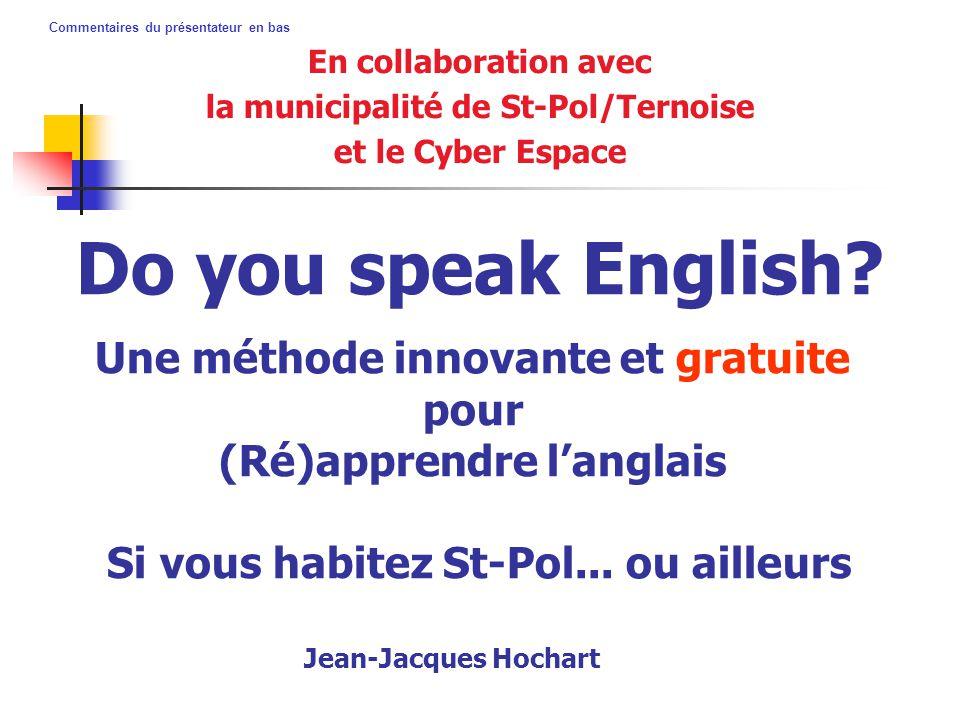 Commentaires du présentateur en bas Une méthode innovante et gratuite pour (Ré)apprendre l'anglais Si vous habitez St-Pol... ou ailleurs En collaborat