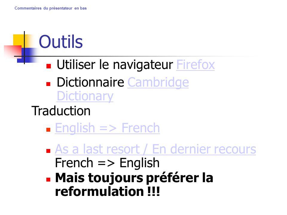Commentaires du présentateur en bas Outils Utiliser le navigateur FirefoxFirefox As a last resort / En dernier recours French => English As a last res