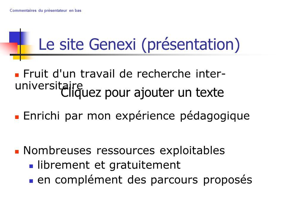Cliquez pour ajouter un texte Commentaires du présentateur en bas Le site Genexi (présentation) Fruit d'un travail de recherche inter- universitaire E
