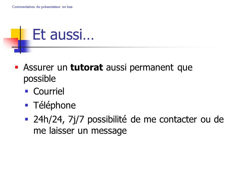 Commentaires du présentateur en bas Et aussi…  Assurer un tutorat aussi permanent que possible  Courriel  Téléphone  24h/24, 7j/7 possibilité de m
