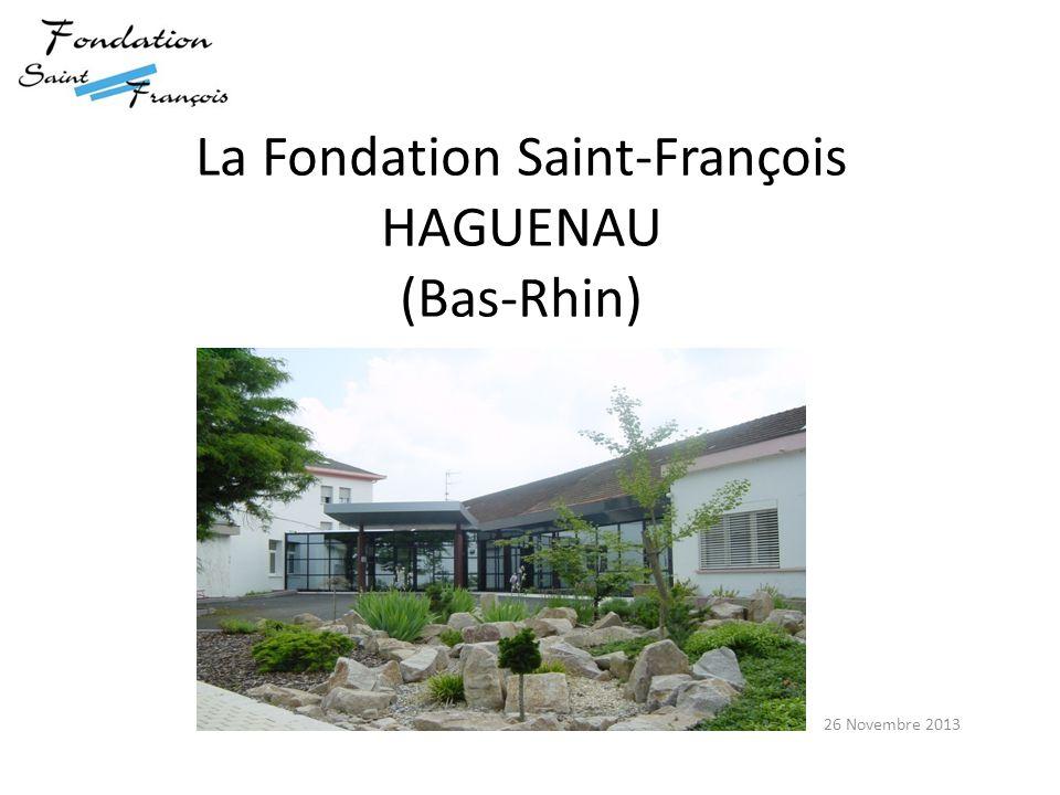 La Fondation Saint-François HAGUENAU (Bas-Rhin) 26 Novembre 2013