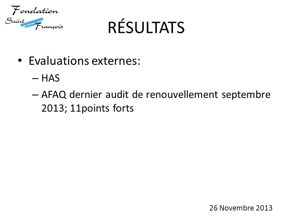 Evaluations externes: – HAS – AFAQ dernier audit de renouvellement septembre 2013; 11points forts 26 Novembre 2013 RÉSULTATS
