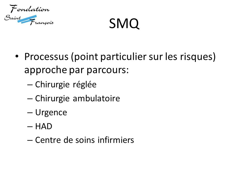 SMQ Processus (point particulier sur les risques) approche par parcours: – Chirurgie réglée – Chirurgie ambulatoire – Urgence – HAD – Centre de soins infirmiers