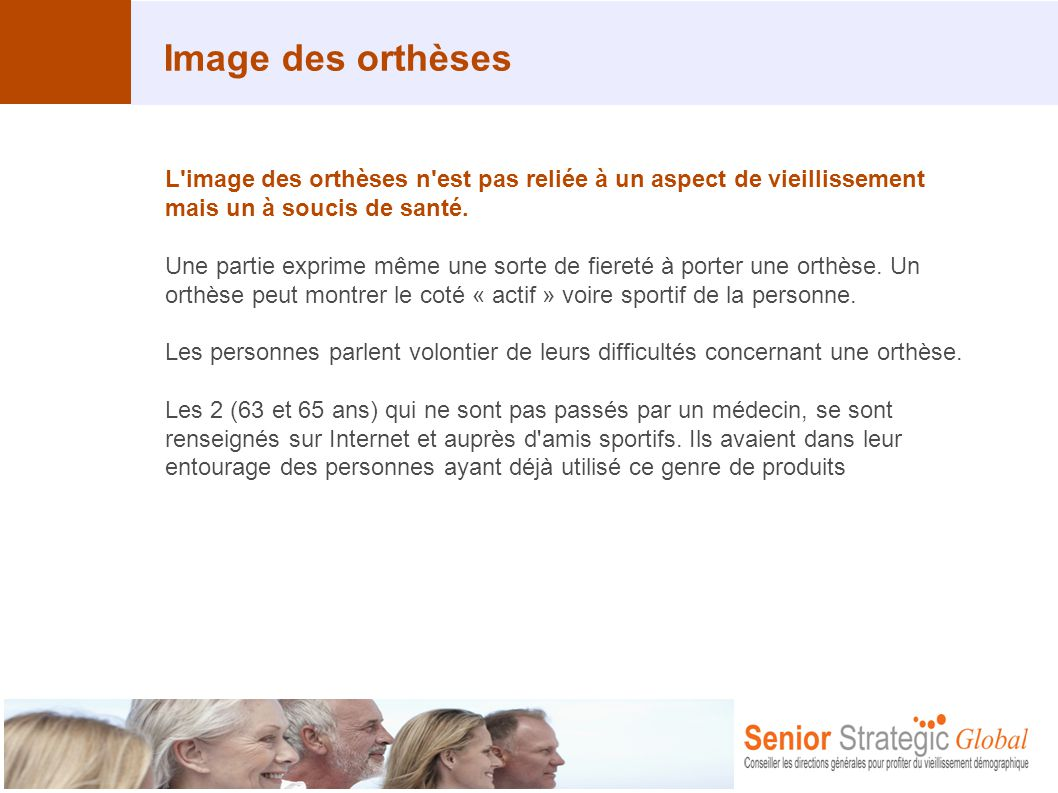 Image des orthèses L'image des orthèses n'est pas reliée à un aspect de vieillissement mais un à soucis de santé. Une partie exprime même une sorte de
