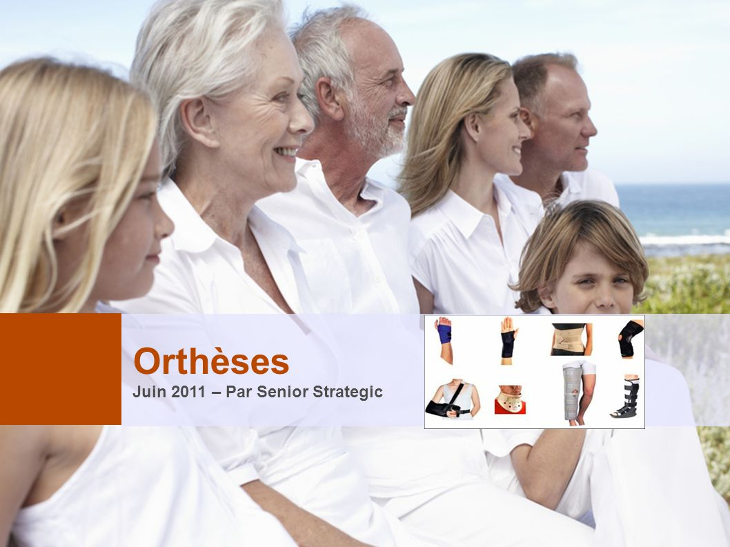 Orthèses Juin 2011 – Par Senior Strategic