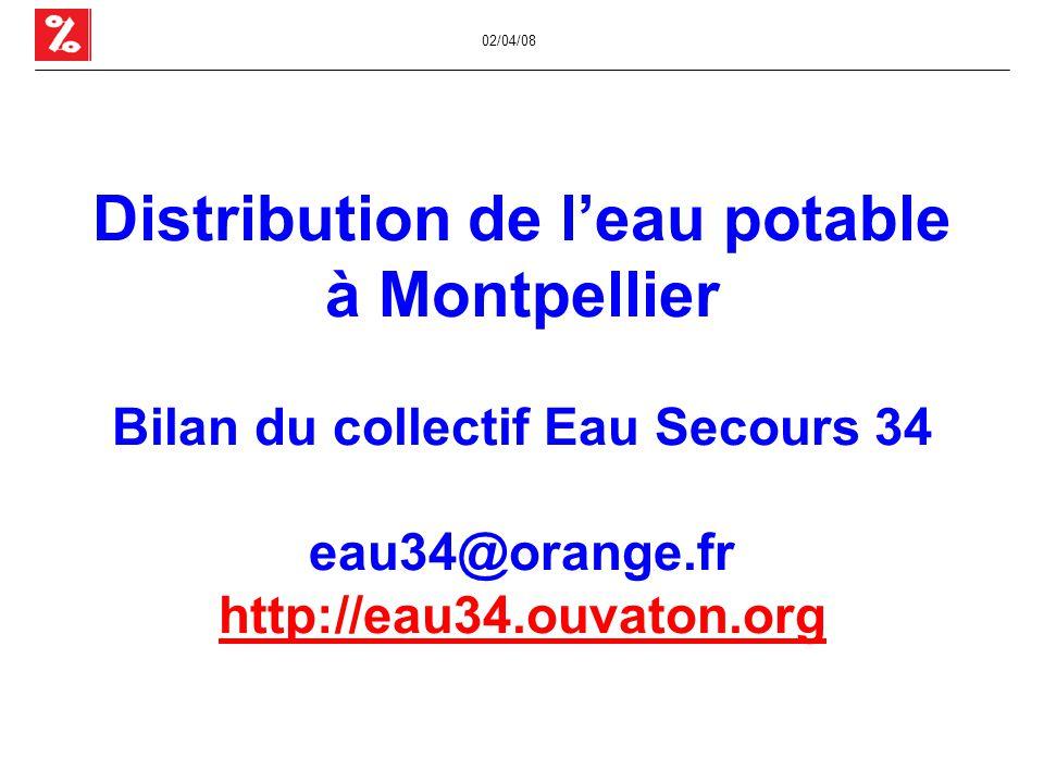 02/04/08 Distribution de l'eau potable à Montpellier Bilan du collectif Eau Secours 34 eau34@orange.fr http://eau34.ouvaton.org http://eau34.ouvaton.org
