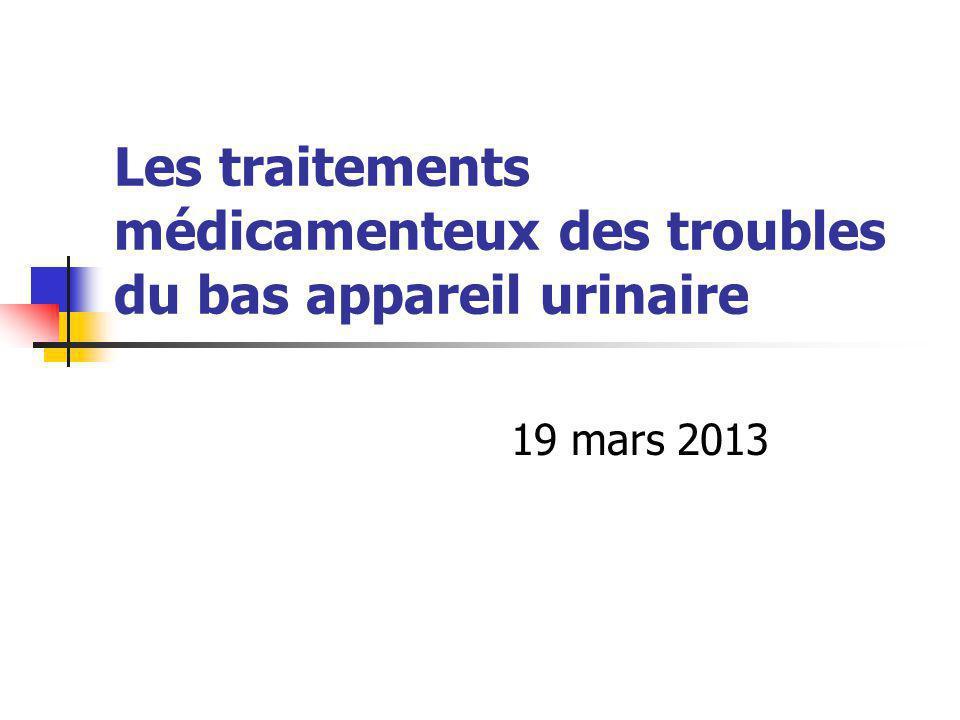Les traitements médicamenteux des troubles du bas appareil urinaire 19 mars 2013
