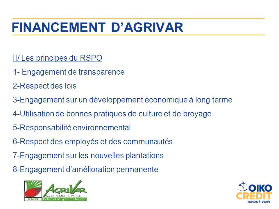 FINANCEMENT D'AGRIVAR II/ Les principes du RSPO 1- Engagement de transparence 2-Respect des lois 3-Engagement sur un développement économique à long t