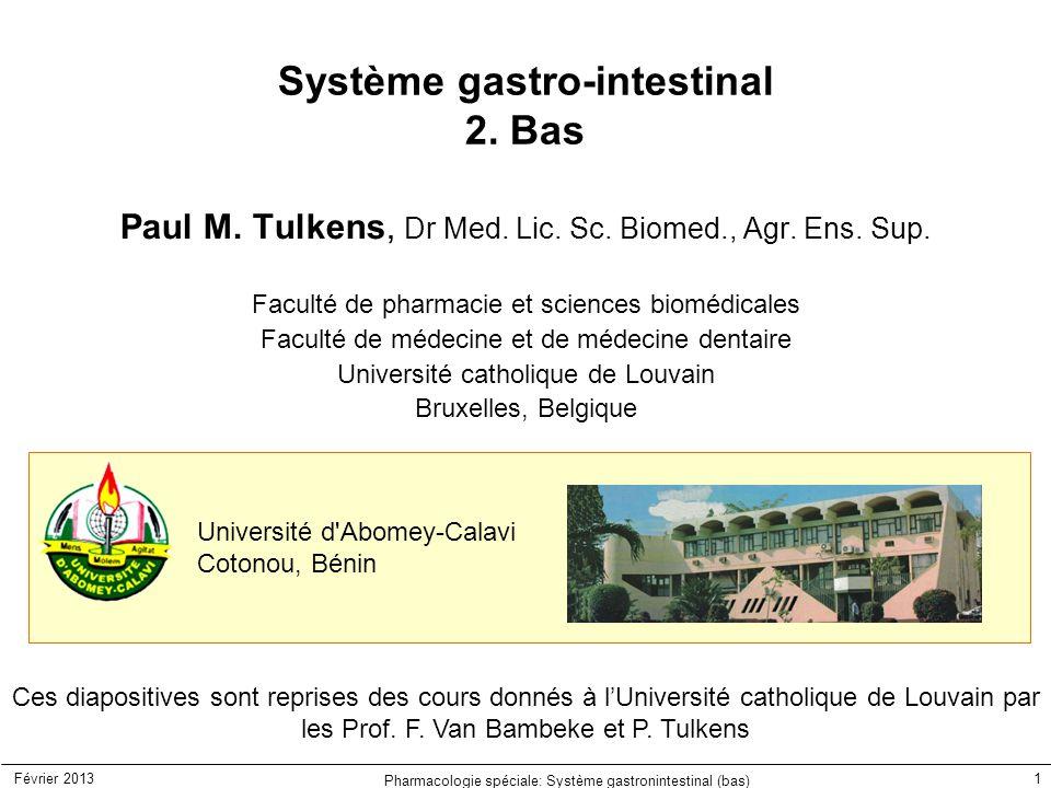 Février 2013 Pharmacologie spéciale: Système gastronintestinal (bas) 1 Système gastro-intestinal 2. Bas Paul M. Tulkens, Dr Med. Lic. Sc. Biomed., Agr