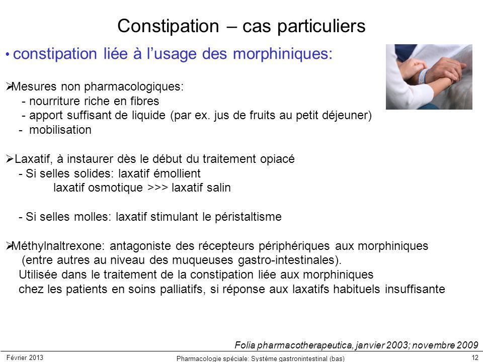 Février 2013 Pharmacologie spéciale: Système gastronintestinal (bas) 12 Constipation – cas particuliers constipation liée à l'usage des morphiniques: