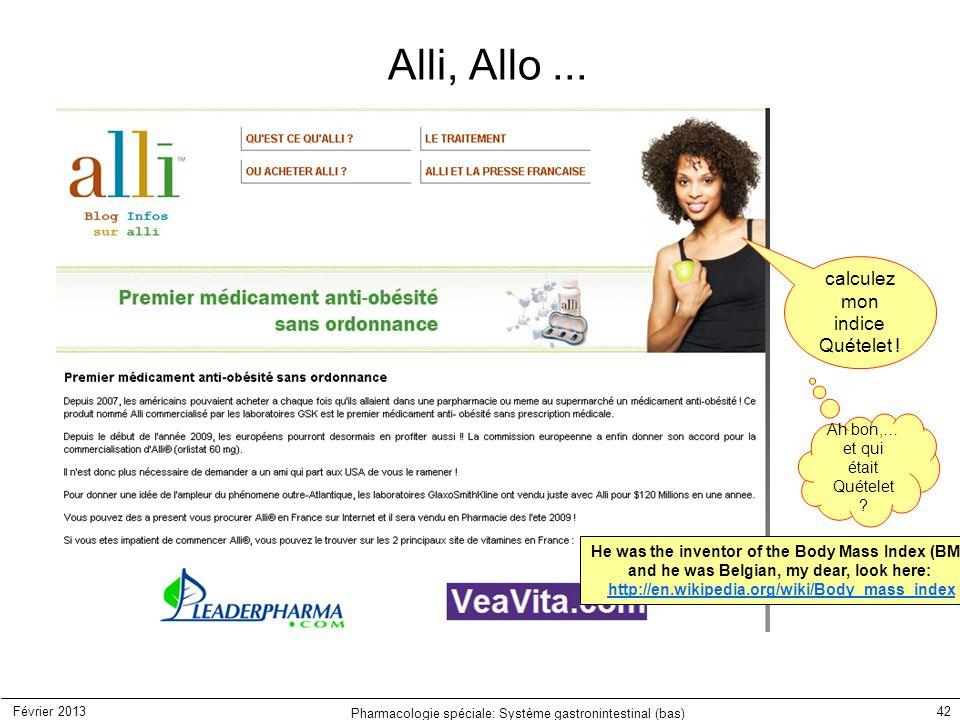 Février 2013 Pharmacologie spéciale: Système gastronintestinal (bas) 42 Alli, Allo... calculez mon indice Quételet ! Ah bon,… et qui était Quételet ?