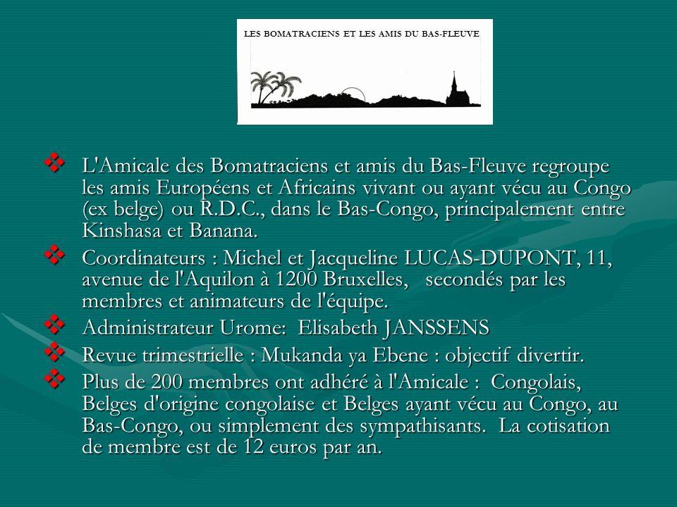  L'Amicale des Bomatraciens et amis du Bas-Fleuve regroupe les amis Européens et Africains vivant ou ayant vécu au Congo (ex belge) ou R.D.C., dans l