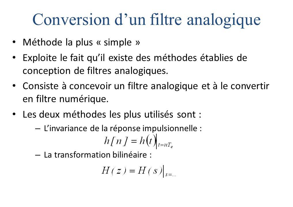 Conversion d'un filtre analogique Méthode la plus « simple » Exploite le fait qu'il existe des méthodes établies de conception de filtres analogiques.