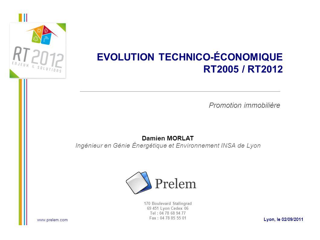Lyon, le 02/09/2011 EVOLUTION TECHNICO-ÉCONOMIQUE RT2005 / RT2012 Promotion immobilière www.prelem.com 170 Boulevard Stalingrad 69 451 Lyon Cedex 06 T