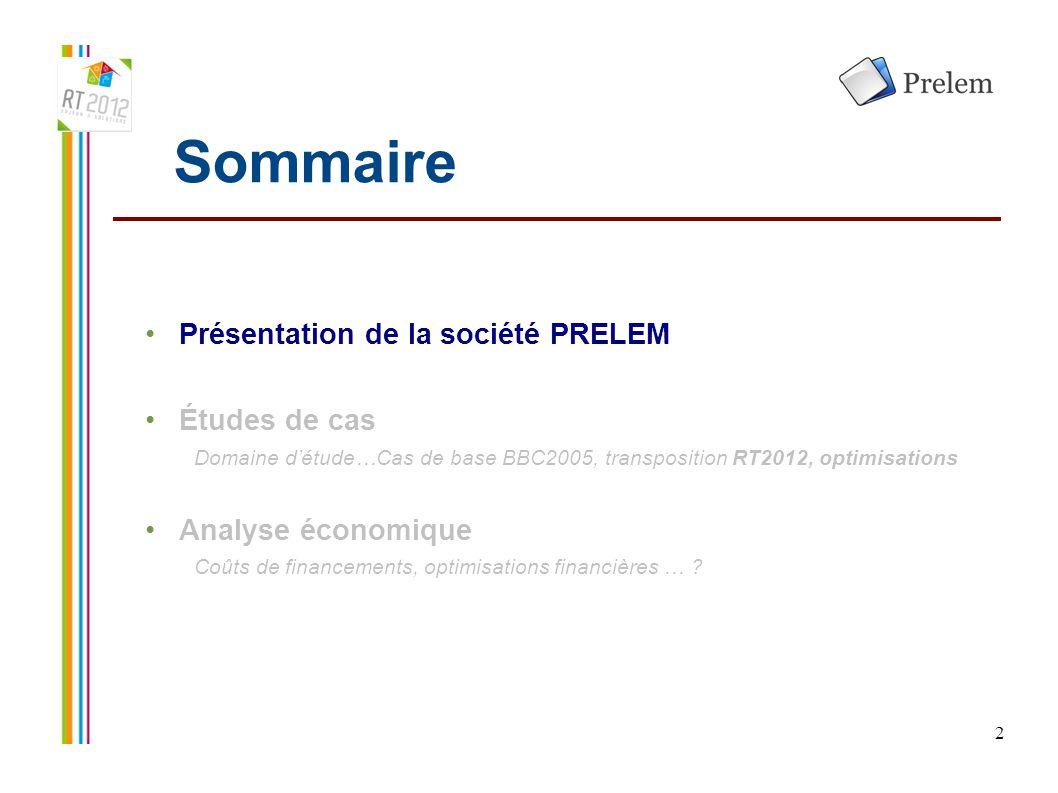 2 Sommaire Présentation de la société PRELEM Études de cas Domaine d'étude…Cas de base BBC2005, transposition RT2012, optimisations Analyse économique