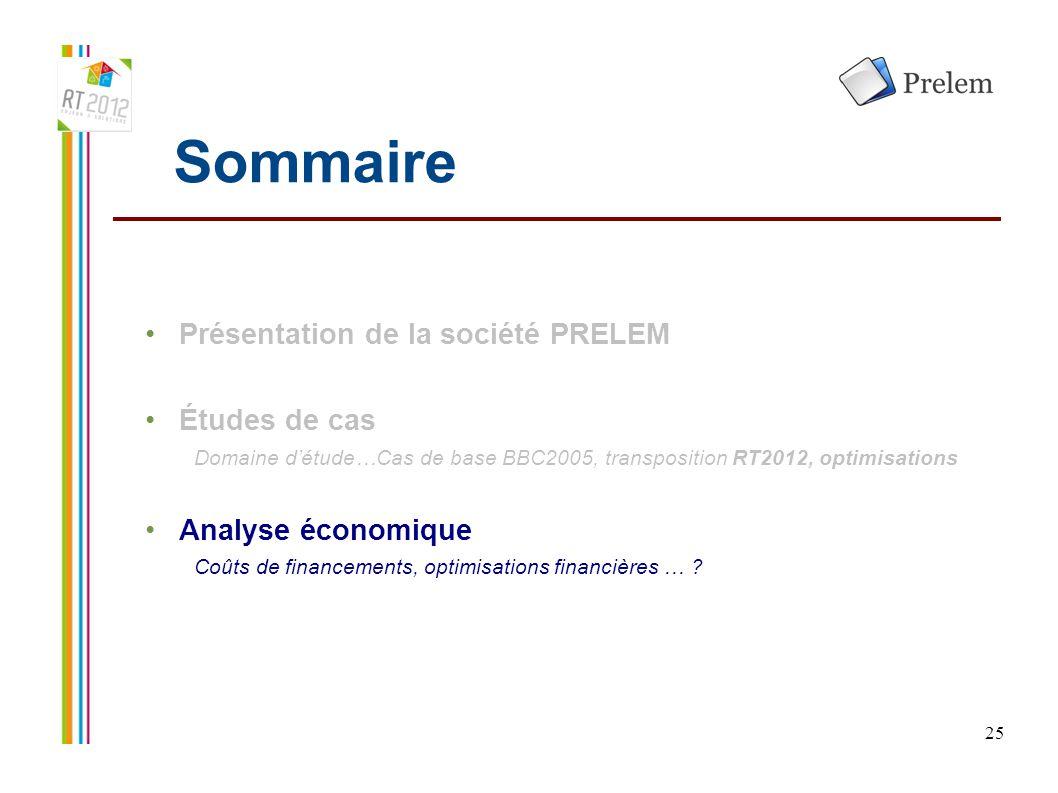 25 Sommaire Présentation de la société PRELEM Études de cas Domaine d'étude…Cas de base BBC2005, transposition RT2012, optimisations Analyse économiqu