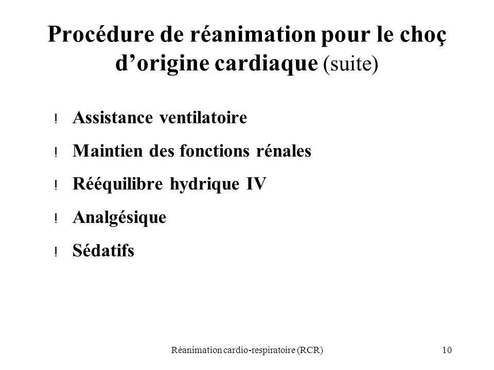 10Réanimation cardio-respiratoire (RCR) Procédure de réanimation pour le choç d'origine cardiaque (suite) ! Assistance ventilatoire ! Maintien des fon