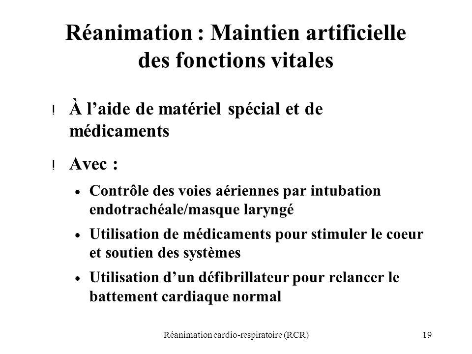 19Réanimation cardio-respiratoire (RCR) Réanimation : Maintien artificielle des fonctions vitales ! À l'aide de matériel spécial et de médicaments ! A