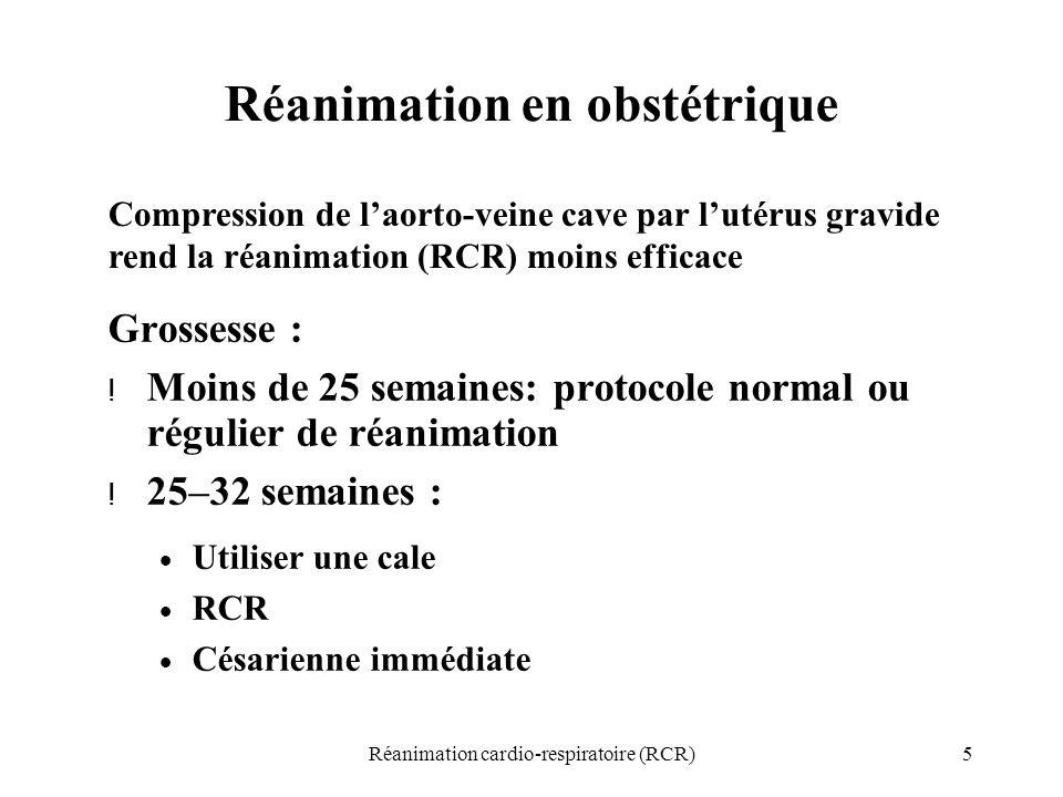 5Réanimation cardio-respiratoire (RCR) Réanimation en obstétrique Grossesse : ! Moins de 25 semaines: protocole normal ou régulier de réanimation ! 25