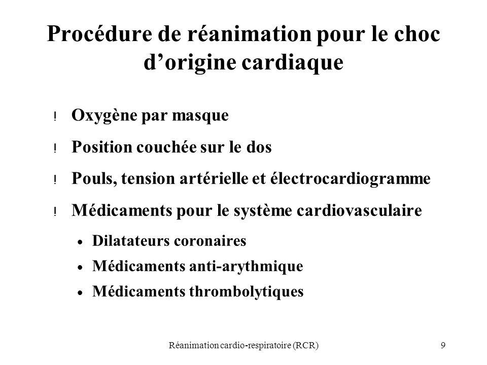 9Réanimation cardio-respiratoire (RCR) Procédure de réanimation pour le choc d'origine cardiaque ! Oxygène par masque ! Position couchée sur le dos !