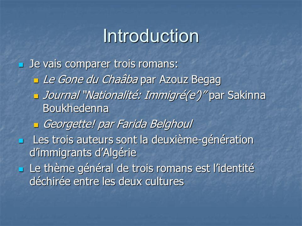 Introduction Je vais comparer trois romans: Je vais comparer trois romans: Le Gone du Chaâba par Azouz Begag Le Gone du Chaâba par Azouz Begag Journal Nationalité: Immigré(e') par Sakinna Boukhedenna Journal Nationalité: Immigré(e') par Sakinna Boukhedenna Georgette.