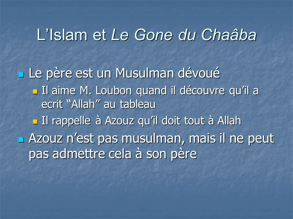 L'Islam et Le Gone du Chaâba Le père est un Musulman dévoué Le père est un Musulman dévoué Il aime M.