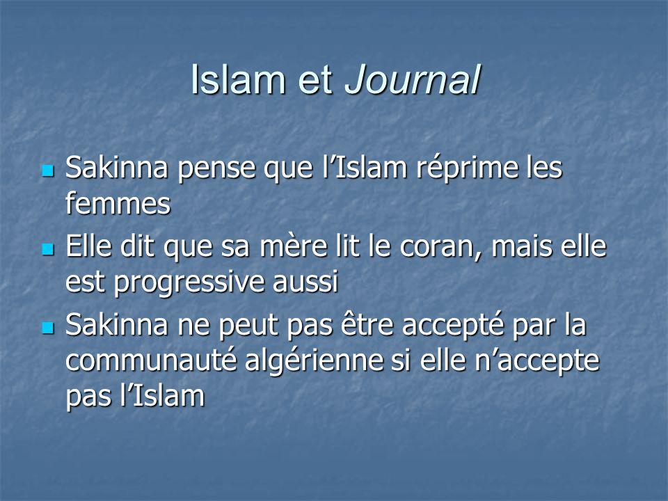 Islam et Journal Sakinna pense que l'Islam réprime les femmes Sakinna pense que l'Islam réprime les femmes Elle dit que sa mère lit le coran, mais elle est progressive aussi Elle dit que sa mère lit le coran, mais elle est progressive aussi Sakinna ne peut pas être accepté par la communauté algérienne si elle n'accepte pas l'Islam Sakinna ne peut pas être accepté par la communauté algérienne si elle n'accepte pas l'Islam