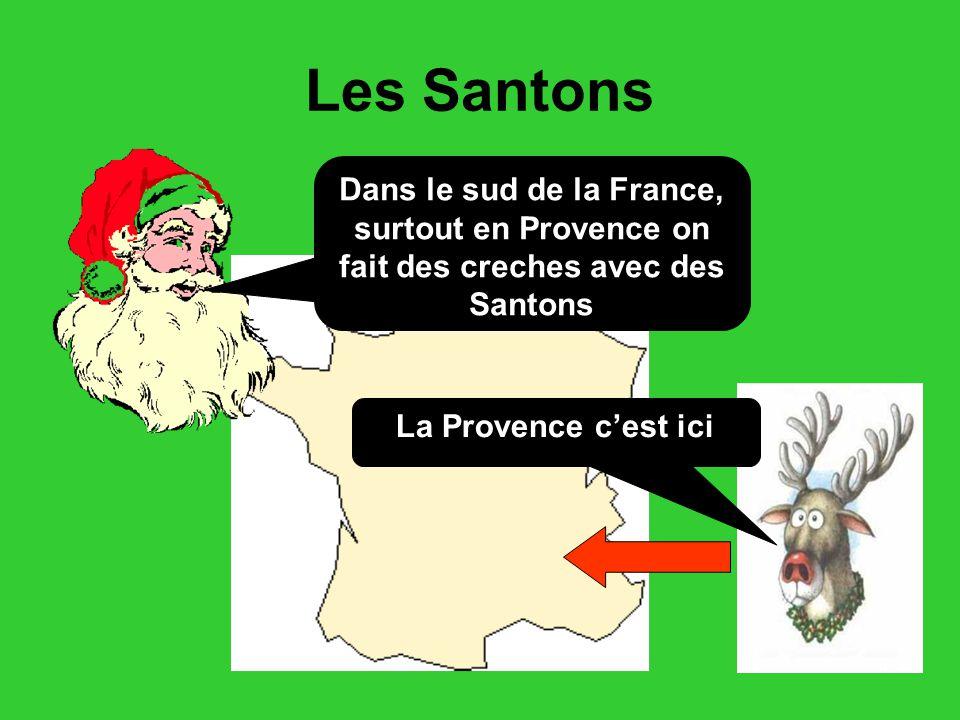 Les Santons Dans le sud de la France, surtout en Provence on fait des creches avec des Santons La Provence c'est ici
