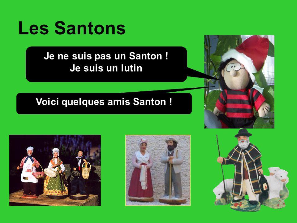 Les Santons Je ne suis pas un Santon ! Je suis un lutin Voici quelques amis Santon !