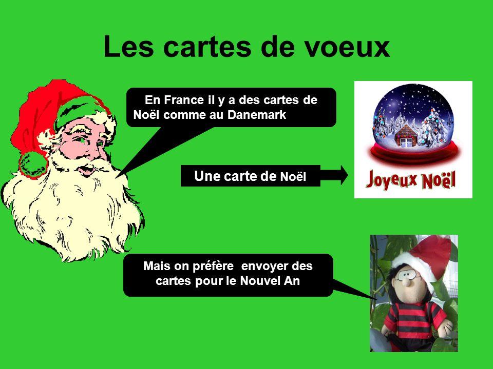 Les cartes de voeux En France il y a des cartes de Noël comme au Danemark Une carte de Noël Mais on préfère envoyer des cartes pour le Nouvel An
