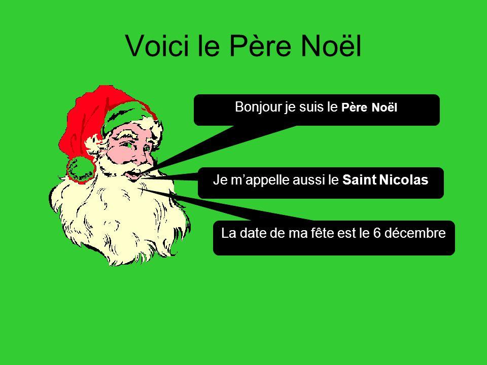 Voici le Père Noël La date de ma fête est le 6 décembre Je m'appelle aussi le Saint Nicolas Bonjour je suis le Père Noël