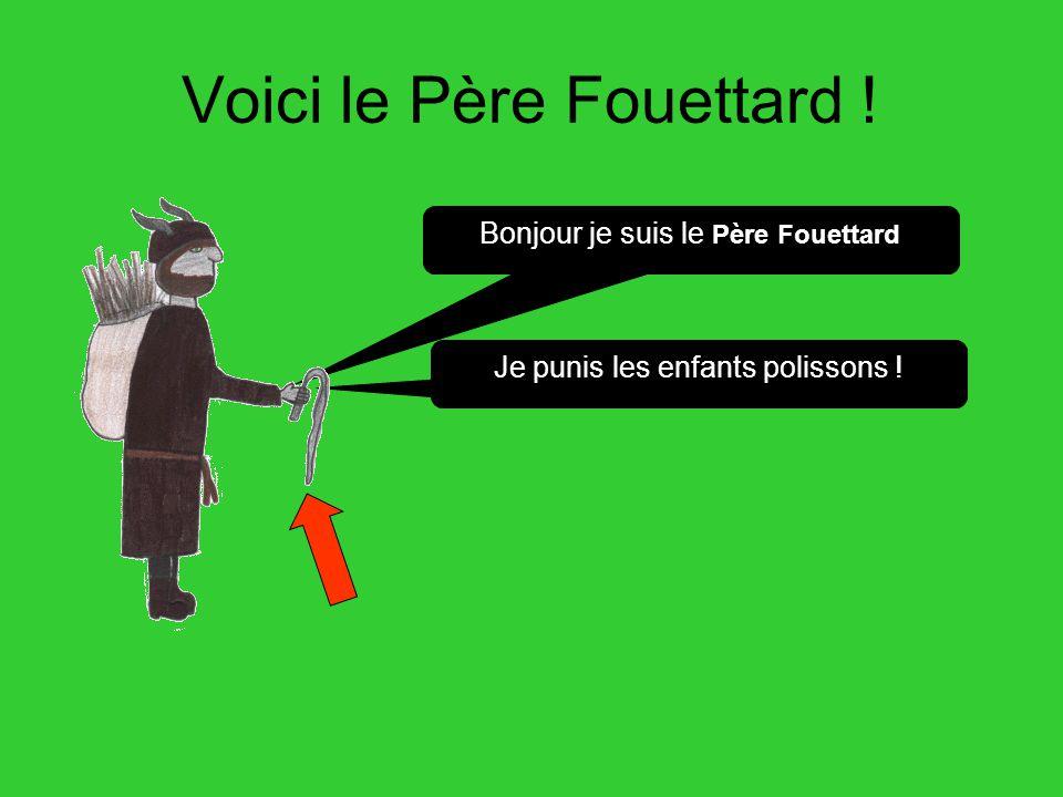 Voici le Père Fouettard ! Je punis les enfants polissons ! Bonjour je suis le Père Fouettard