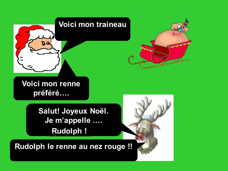 Voici mon traineau Voici mon renne préféré…. Salut! Joyeux Noël. Je m'appelle …. Rudolph ! Rudolph le renne au nez rouge !!