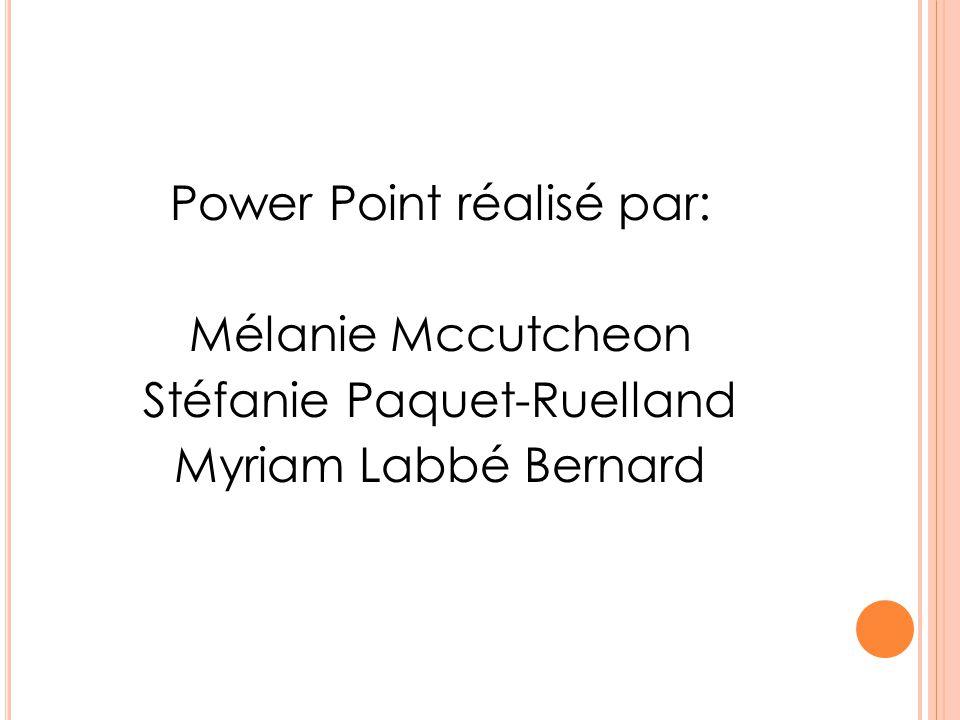 Power Point réalisé par: Mélanie Mccutcheon Stéfanie Paquet-Ruelland Myriam Labbé Bernard