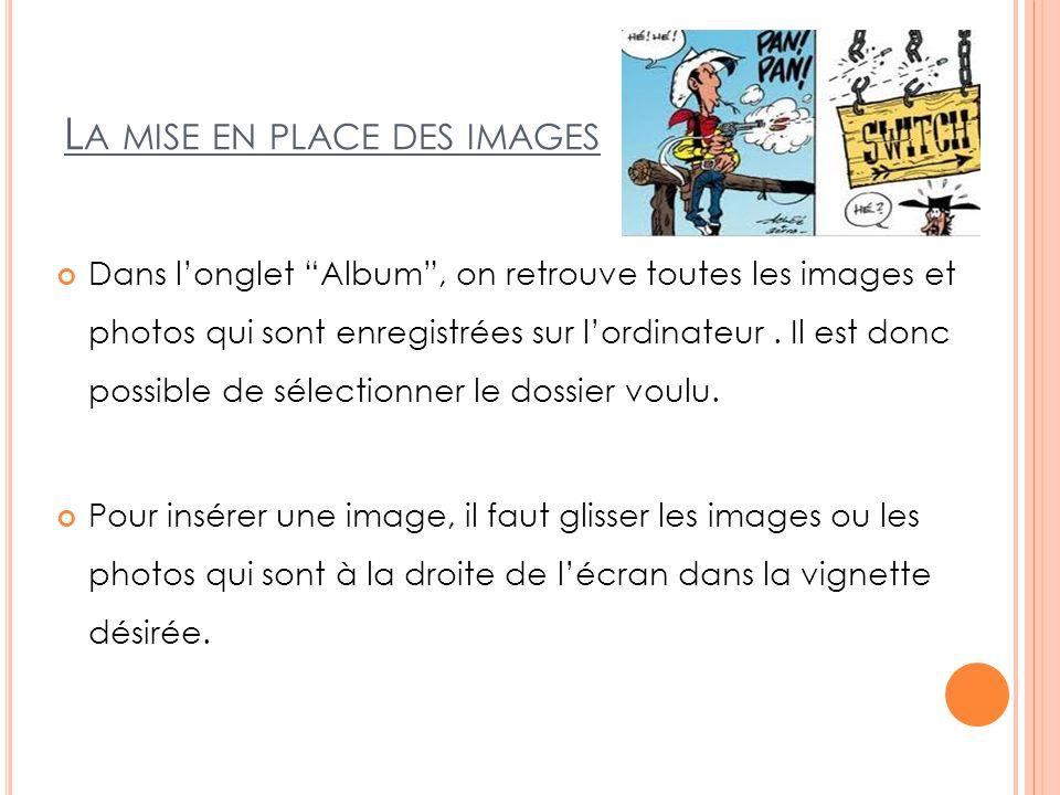"""L A MISE EN PLACE DES IMAGES Dans l'onglet """"Album"""", on retrouve toutes les images et photos qui sont enregistrées sur l'ordinateur. Il est donc possib"""