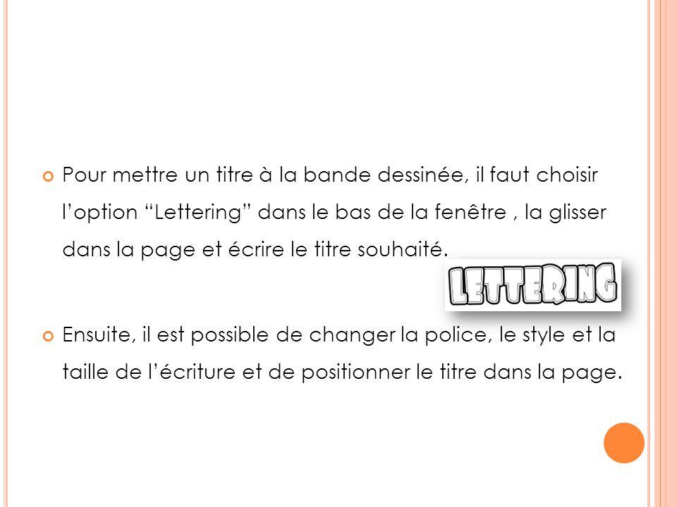 """L' INSERTION DU TITRE Pour mettre un titre à la bande dessinée, il faut choisir l'option """"Lettering"""" dans le bas de la fenêtre, la glisser dans la pag"""