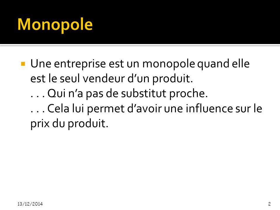  Une entreprise est un monopole quand elle est le seul vendeur d'un produit....