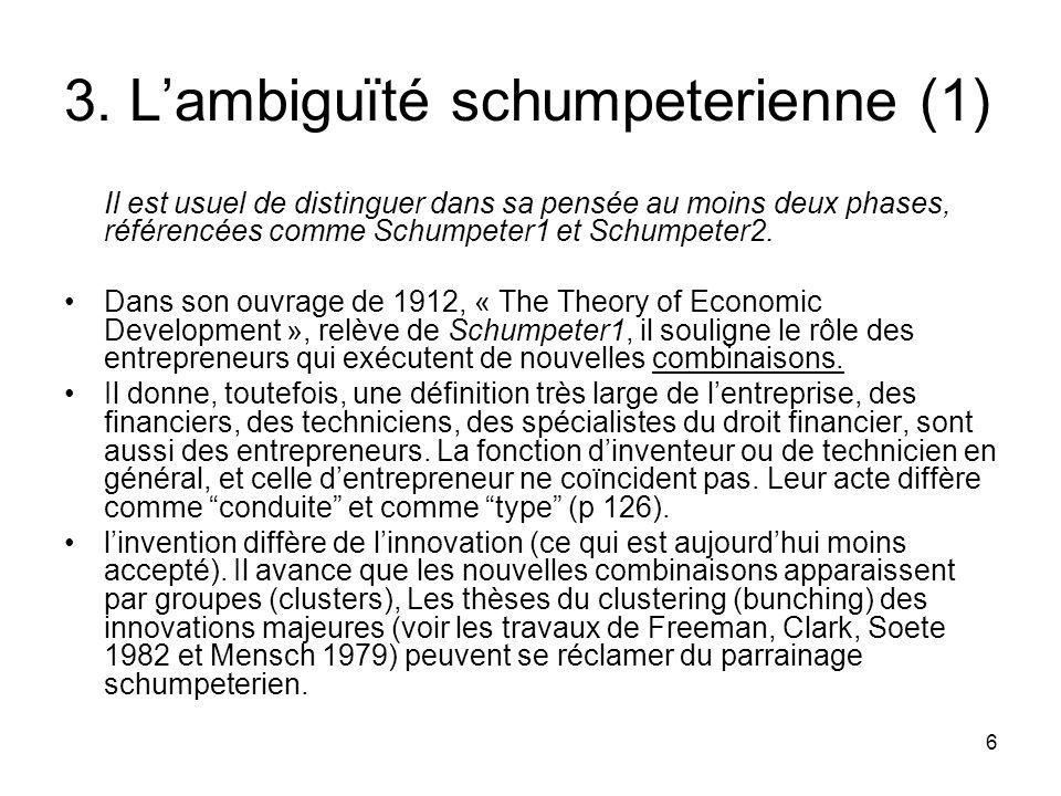 6 3. L'ambiguïté schumpeterienne (1) Il est usuel de distinguer dans sa pensée au moins deux phases, référencées comme Schumpeter1 et Schumpeter2. Dan
