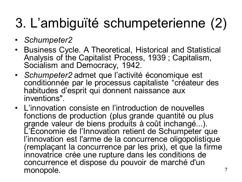 7 3. L'ambiguïté schumpeterienne (2) Schumpeter2 Business Cycle. A Theoretical, Historical and Statistical Analysis of the Capitalist Process, 1939 ;