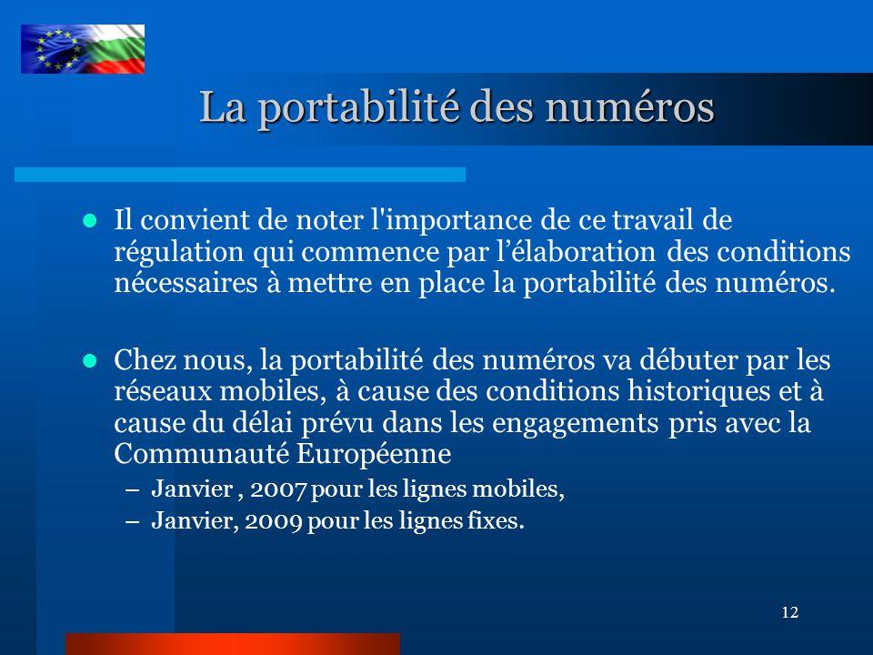 12 La portabilité des numéros Il convient de noter l importance de ce travail de régulation qui commence par l'élaboration des conditions nécessaires à mettre en place la portabilité des numéros.