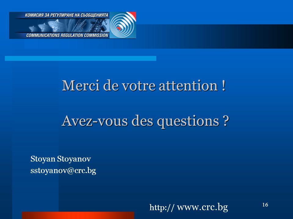 16 Merci de votre attention ! Avez-vous des questions ? http:// www.crc.bg Stoyan Stoyanov sstoyanov@crc.bg