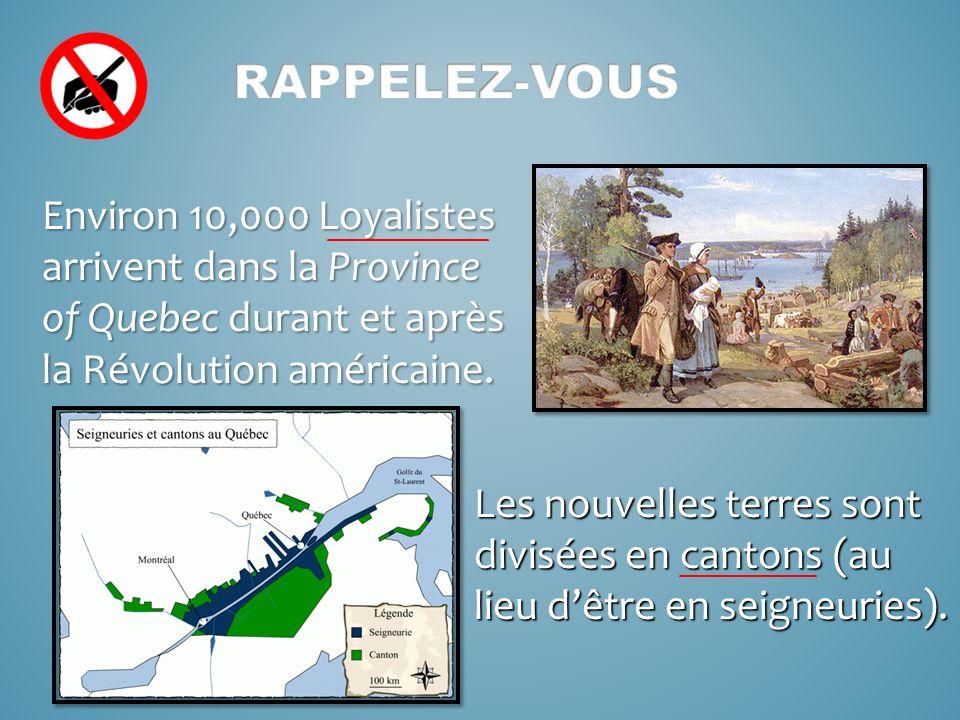 Environ 10,000 Loyalistes arrivent dans la Province of Quebec durant et après la Révolution américaine.