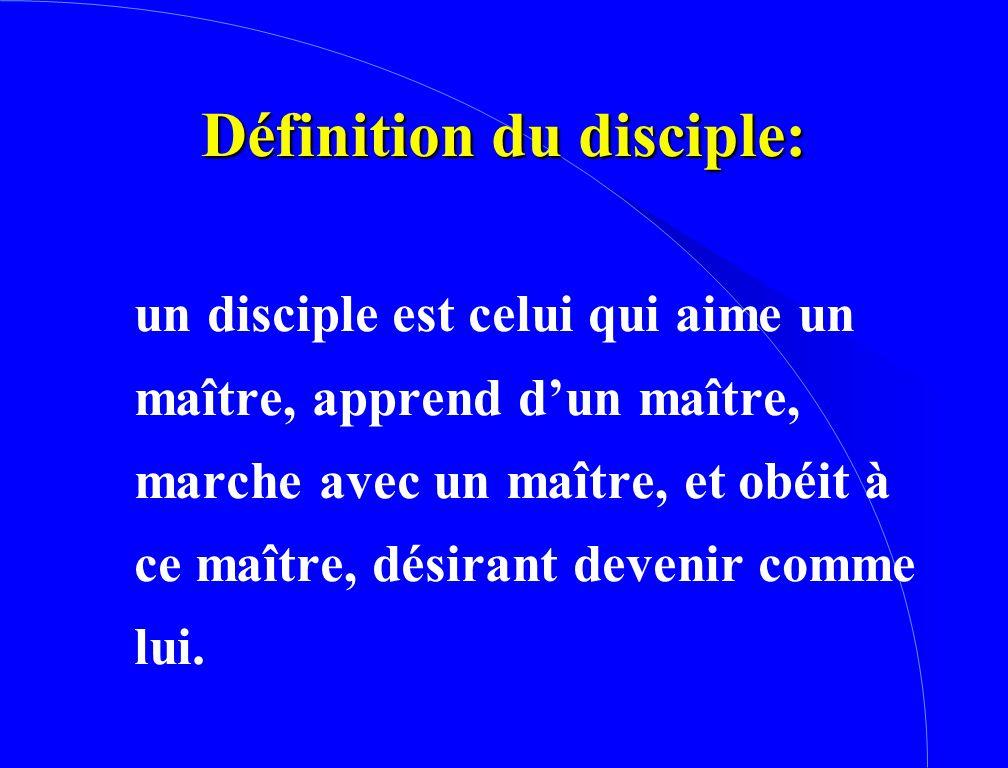 Définition du disciple: un disciple est celui qui aime un maître, apprend d'un maître, marche avec un maître, et obéit à ce maître, désirant devenir c