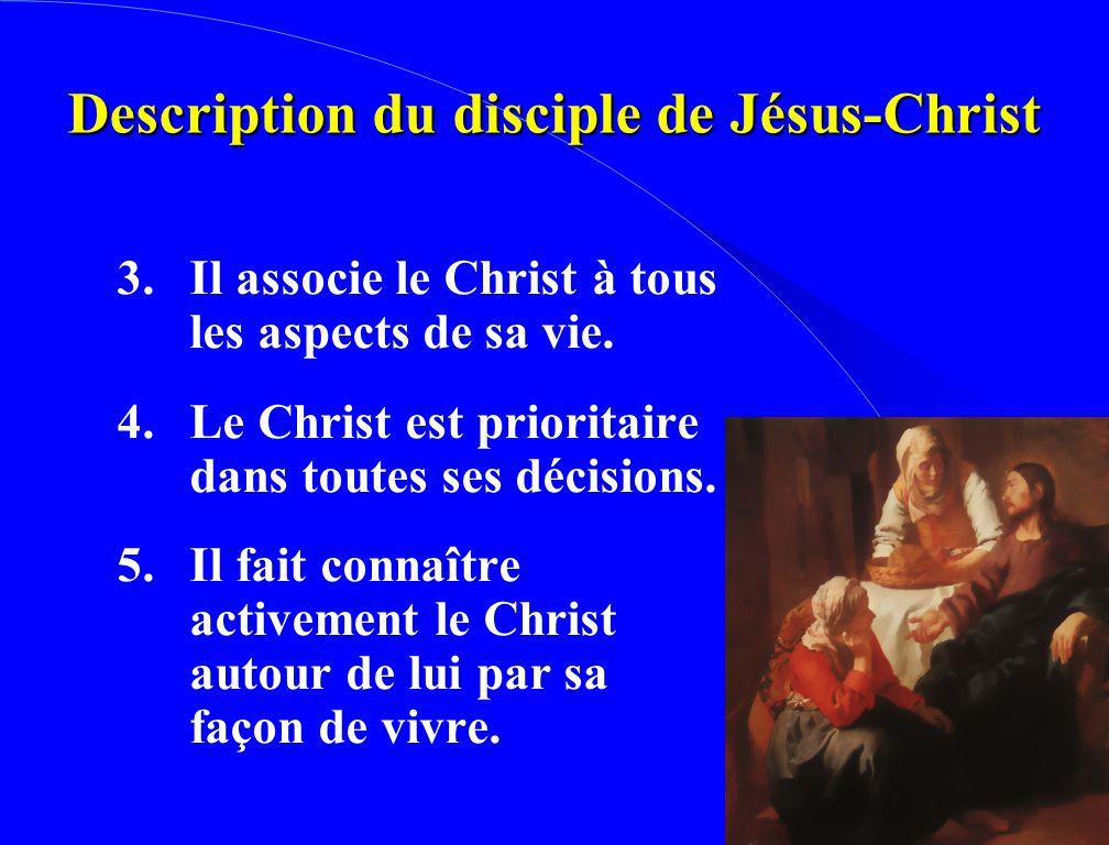 Description du disciple de Jésus-Christ 3. Il associe le Christ à tous les aspects de sa vie. 4. Le Christ est prioritaire dans toutes ses décisions.