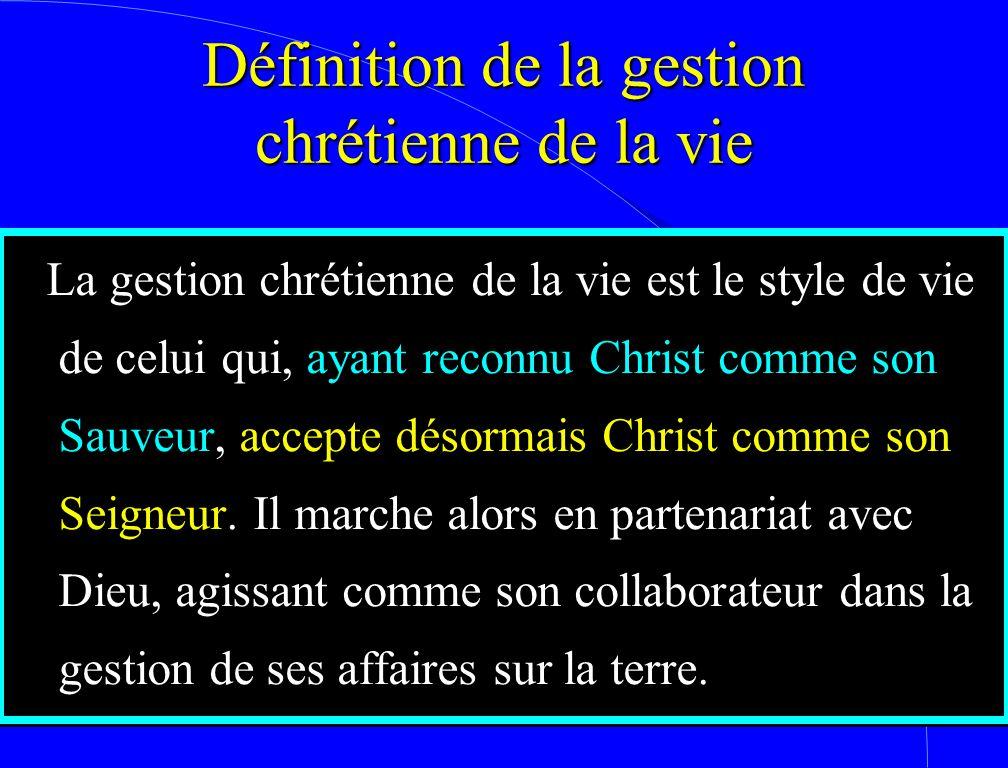 Définition de la gestion chrétienne de la vie La gestion chrétienne de la vie est le style de vie de celui qui, ayant reconnu Christ comme son Sauveur, accepte désormais Christ comme son Seigneur.